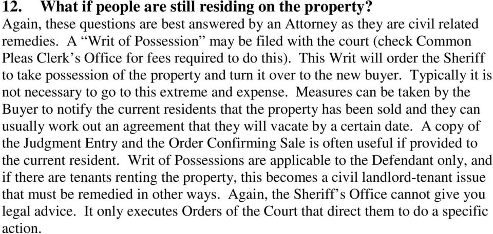 This Writ will order the Sheriff to take possession of the property and turn it over to the new buyer. Typically it is not necessary to go to this extreme and expense.