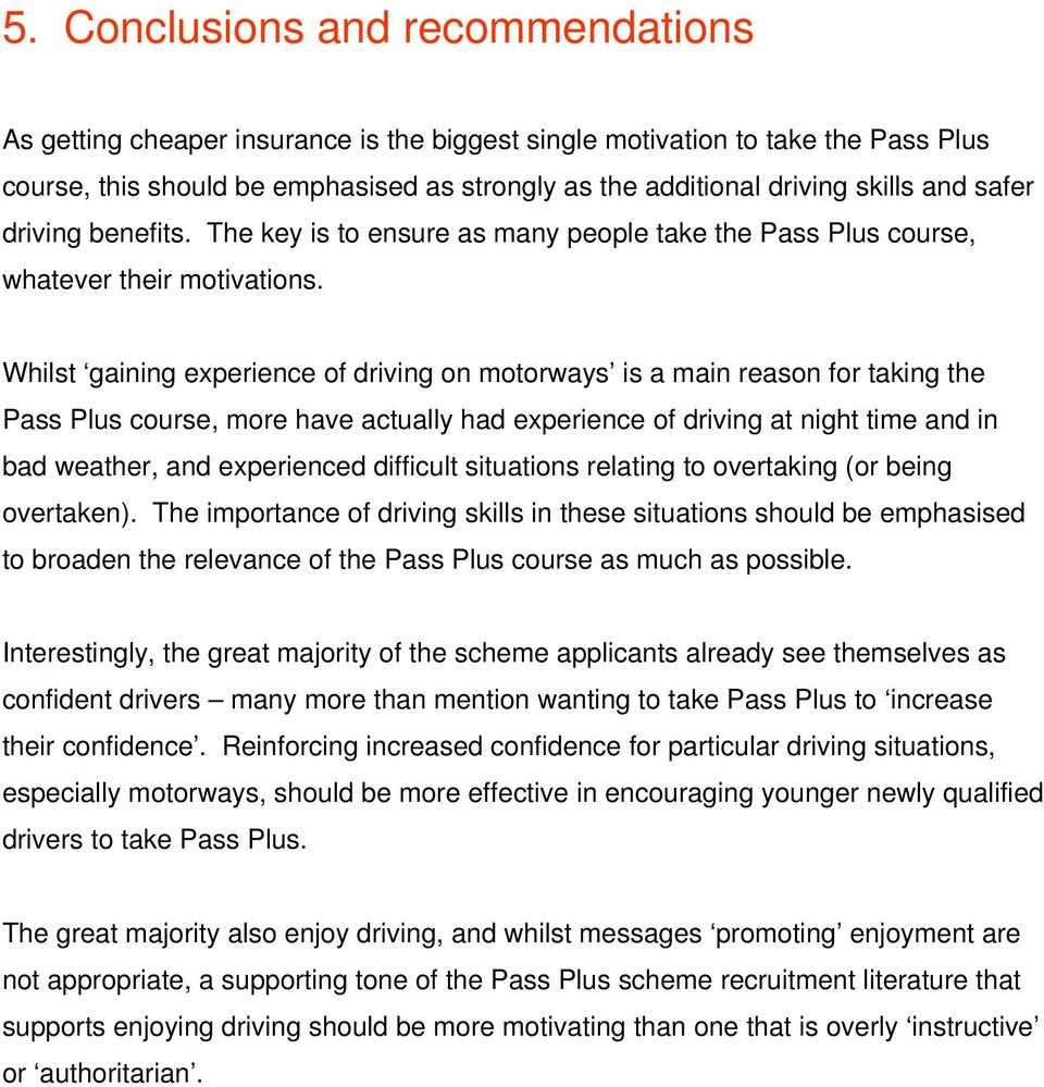 Whilst gaining experience of driving on motorways is a main reason for taking the Pass Plus course, more have actually had experience of driving at night time and in bad weather, and experienced