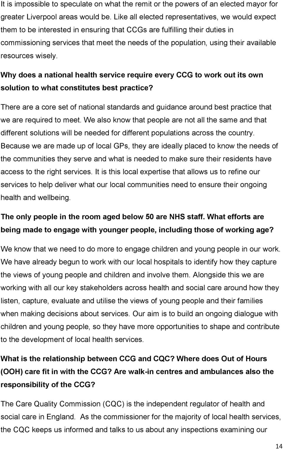 available resources wisely. Why does a national health service require every CCG to work out its own solution to what constitutes best practice?