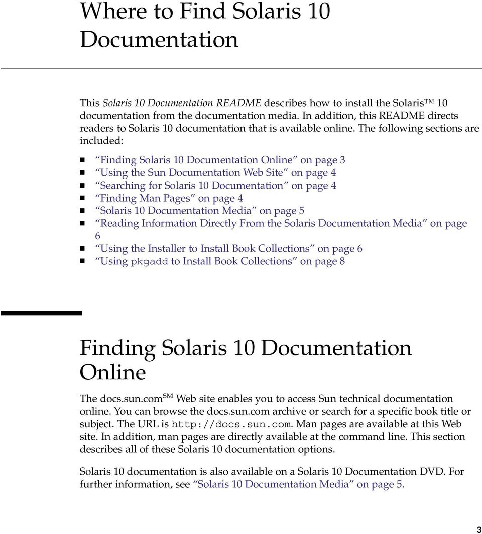 The following sections are included: Finding Solaris 10 Documentation Online on page 3 Using the Sun Documentation Web Site on page 4 Searching for Solaris 10 Documentation on page 4 Finding Man