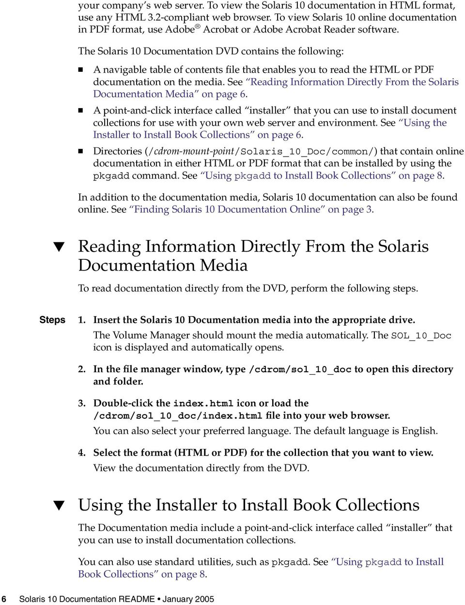 The Solaris 10 Documentation DVD contains the following: A navigable table of contents file that enables you to read the HTML or PDF documentation on the media.