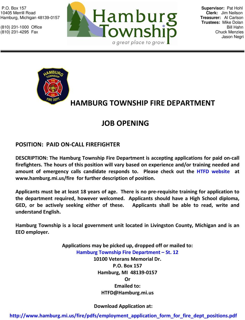 firefighters. The hours of this position will vary based on experience and/or training needed and amount of emergency calls candidate responds to. Please check out the HTFD website at www.hamburg.mi.
