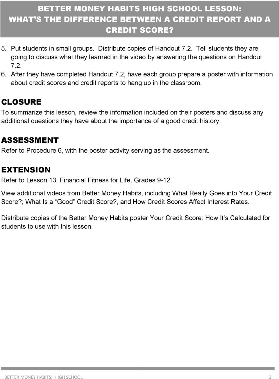 CLOSURE To summarize this lesson, review the information included on their posters and discuss any additional questions they have about the importance of a good credit history.