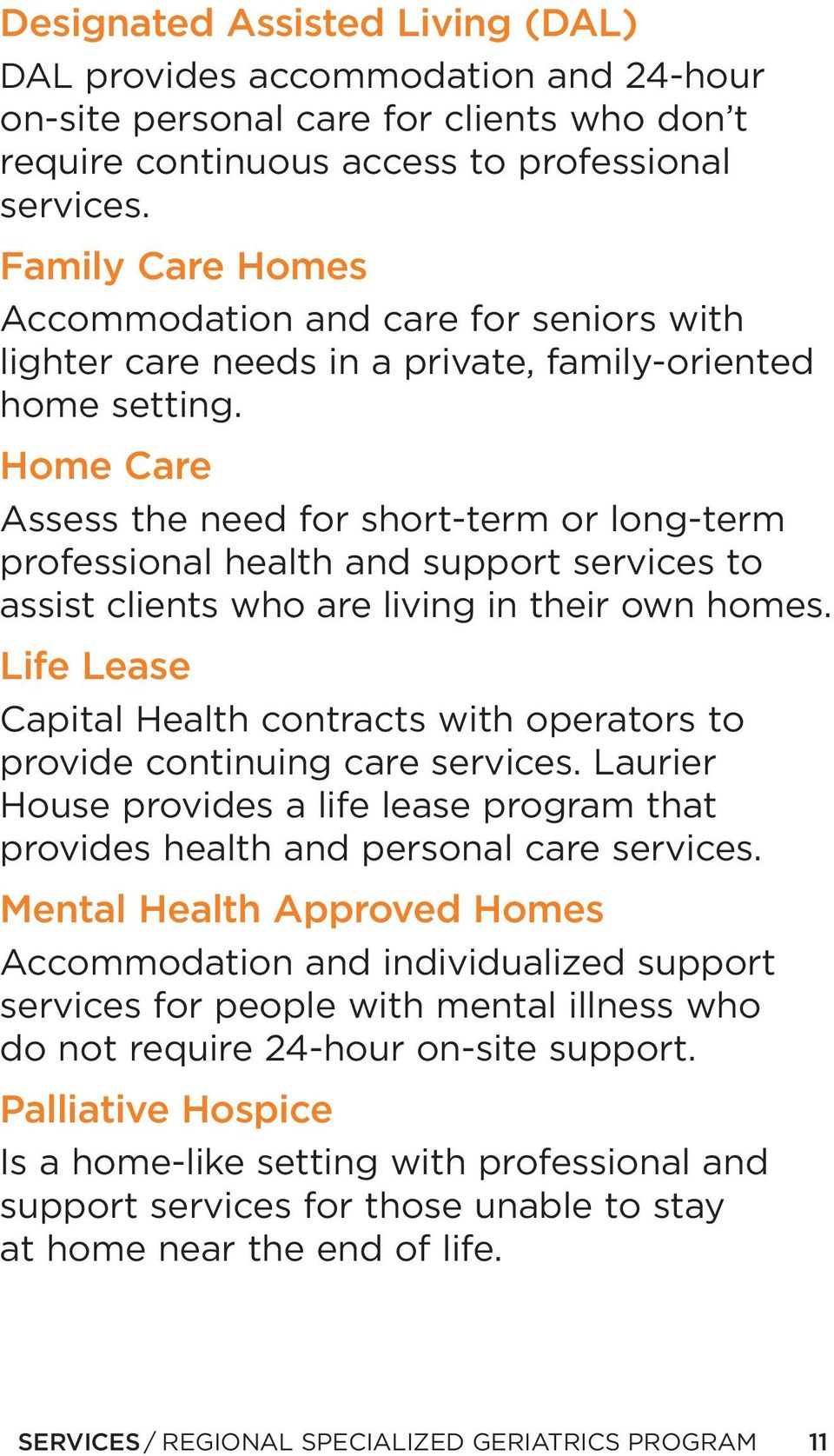 Home Care Assess the need for short-term or long-term professional health and support services to assist clients who are living in their own homes.
