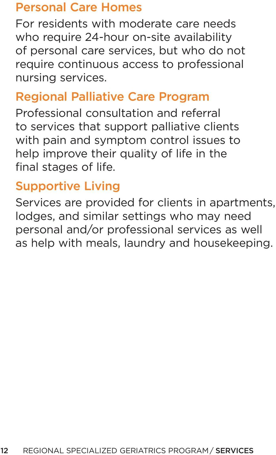 Regional Palliative Care Program Professional consultation and referral to services that support palliative clients with pain and symptom control issues to help improve