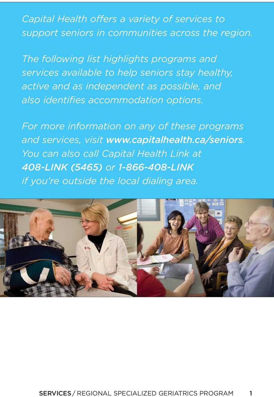 and also identifies accommodation options. For more information on any of these programs and services, visit www.capitalhealth.