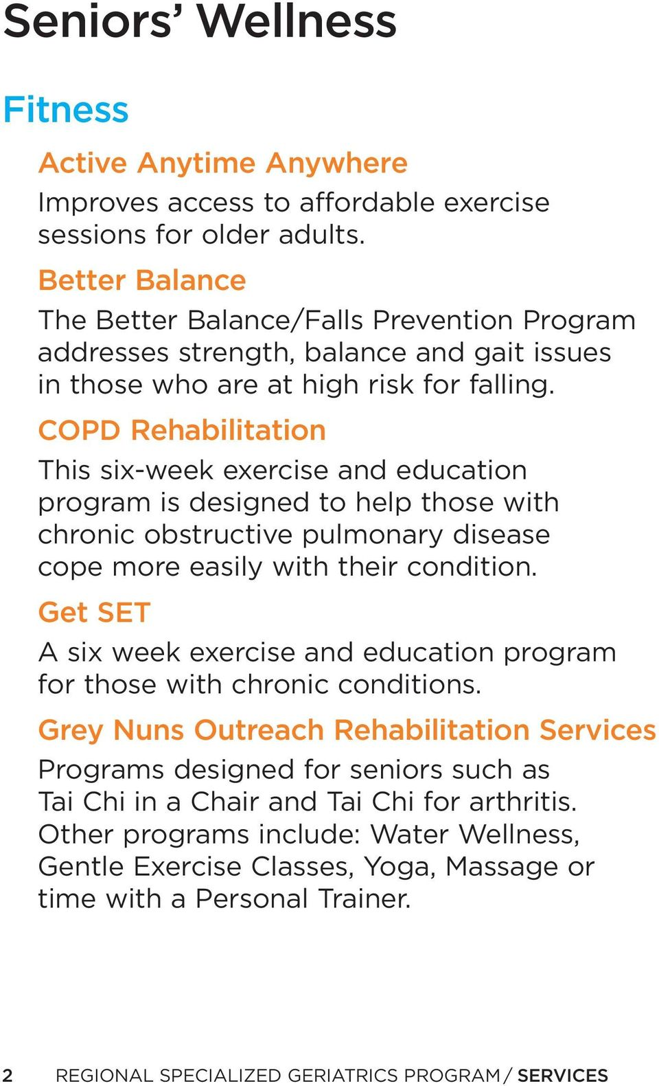 COPD Rehabilitation This six-week exercise and education program is designed to help those with chronic obstructive pulmonary disease cope more easily with their condition.