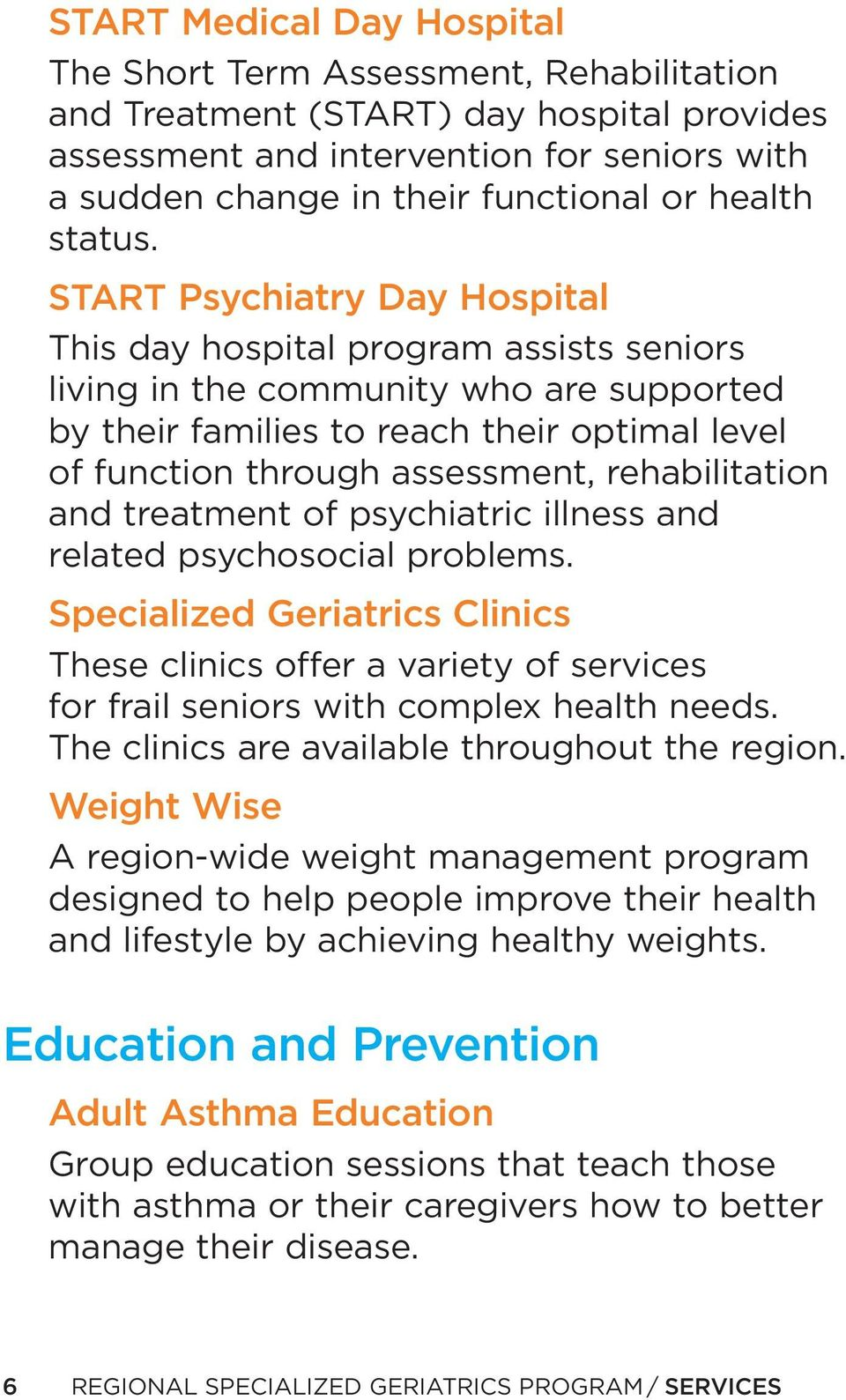 START Psychiatry Day Hospital This day hospital program assists seniors living in the community who are supported by their families to reach their optimal level of function through assessment,