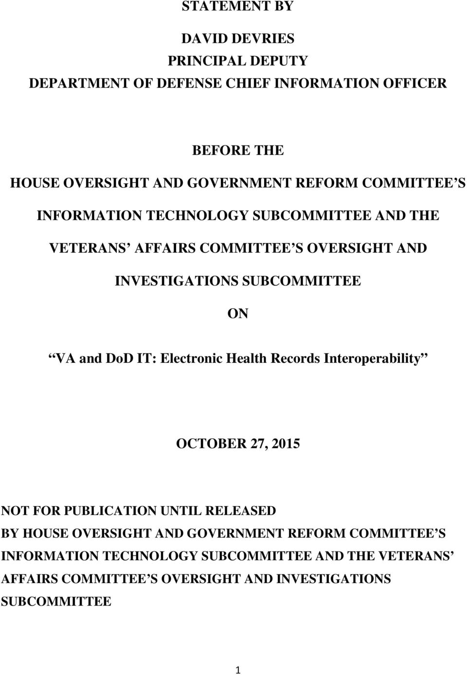 VA and DoD IT: Electronic Health Records Interoperability OCTOBER 27, 2015 NOT FOR PUBLICATION UNTIL RELEASED BY HOUSE OVERSIGHT AND