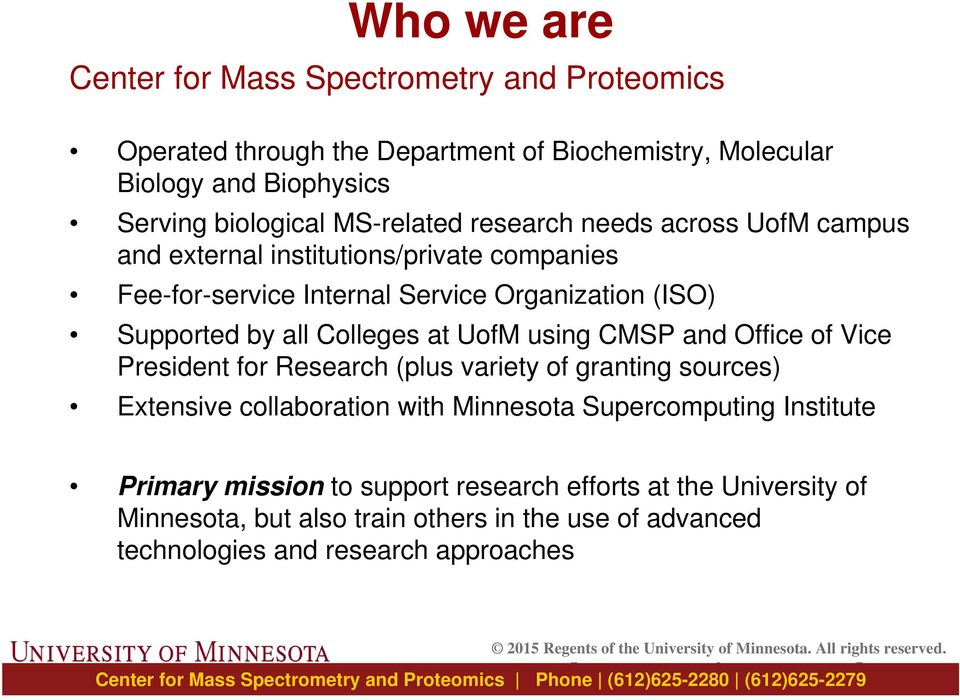 Colleges at UofM using CMSP and Office of Vice President for Research (plus variety of granting sources) Extensive collaboration with Minnesota Supercomputing