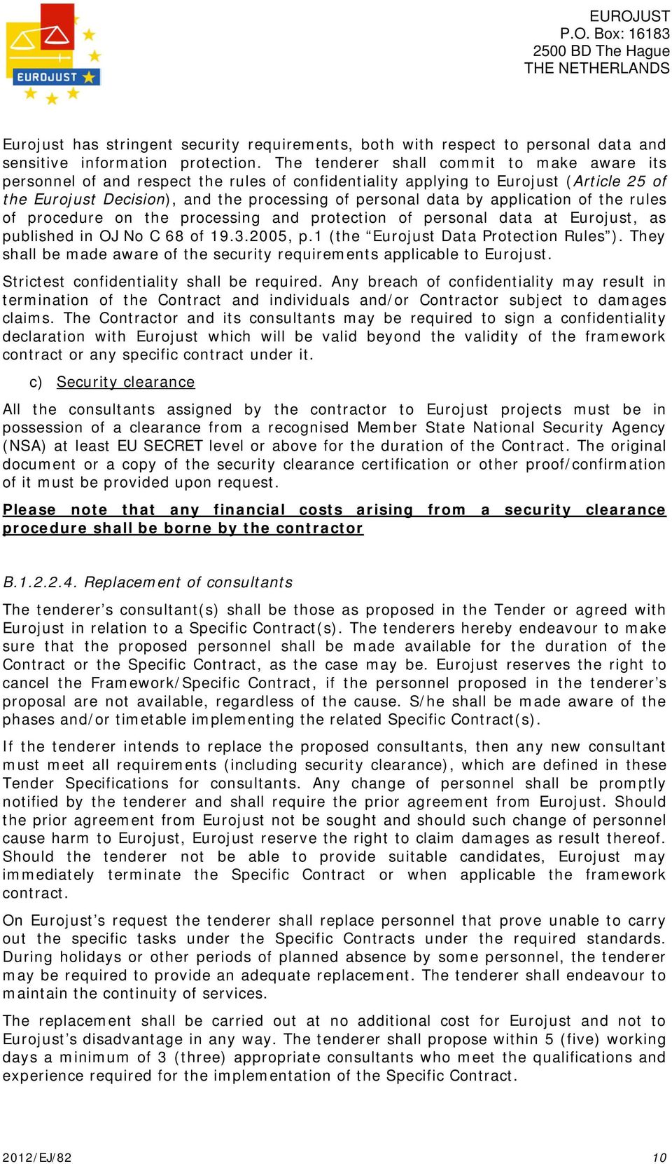 application of the rules of procedure on the processing and protection of personal data at Eurojust, as published in OJ No C 68 of 19.3.2005, p.1 (the Eurojust Data Protection Rules ).