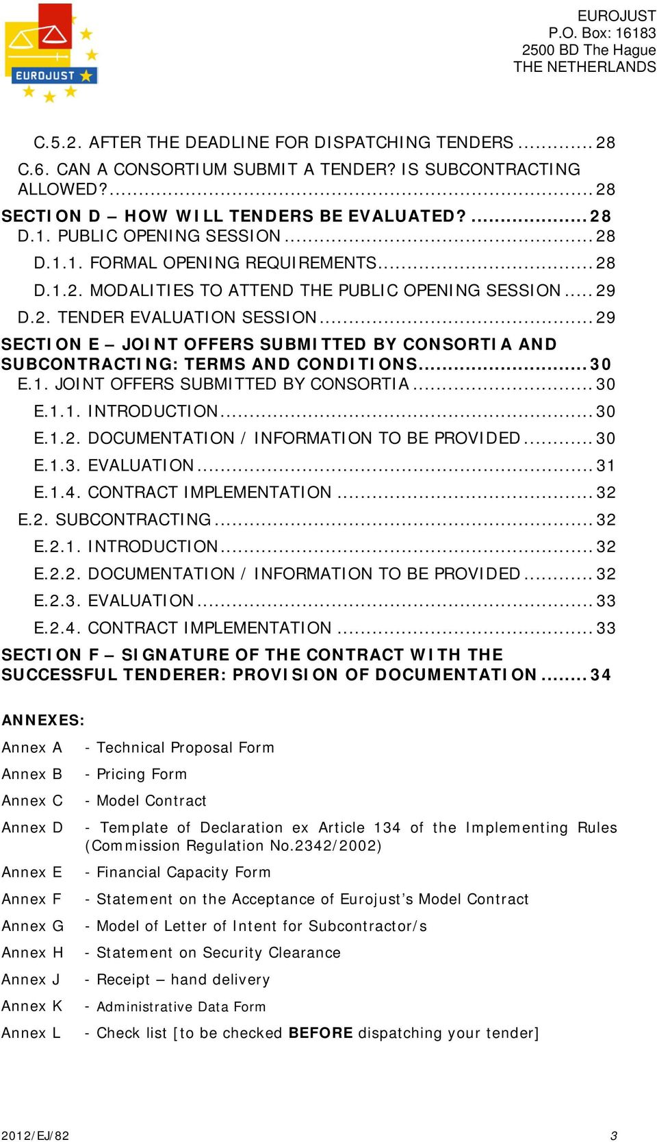 .. 29 SECTION E JOINT OFFERS SUBMITTED BY CONSORTIA AND SUBCONTRACTING: TERMS AND CONDITIONS... 30 E.1. JOINT OFFERS SUBMITTED BY CONSORTIA... 30 E.1.1. INTRODUCTION... 30 E.1.2. DOCUMENTATION / INFORMATION TO BE PROVIDED.
