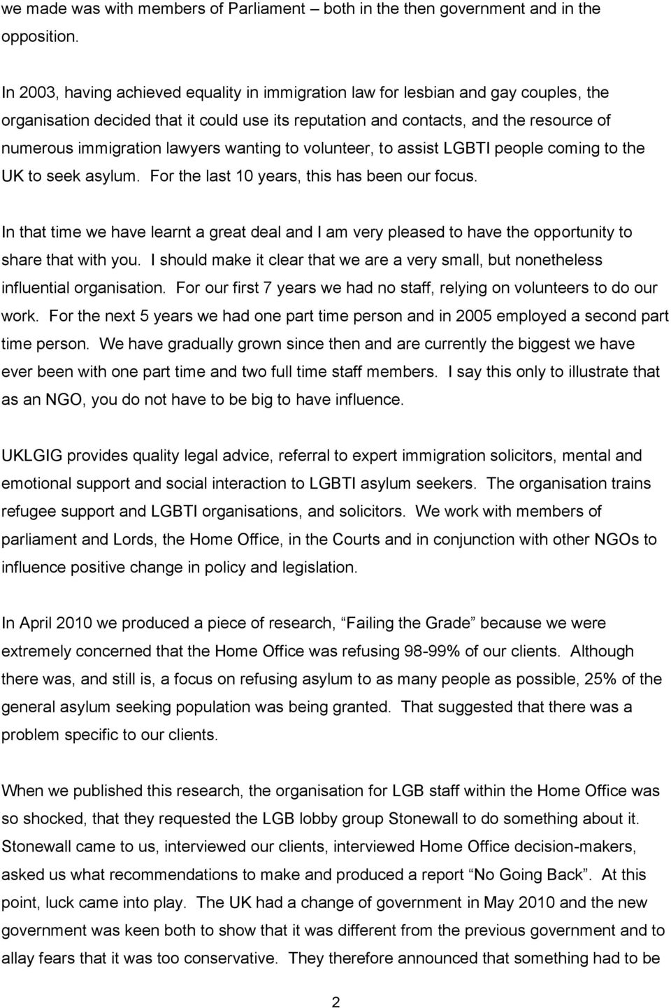 lawyers wanting to volunteer, to assist LGBTI people coming to the UK to seek asylum. For the last 10 years, this has been our focus.