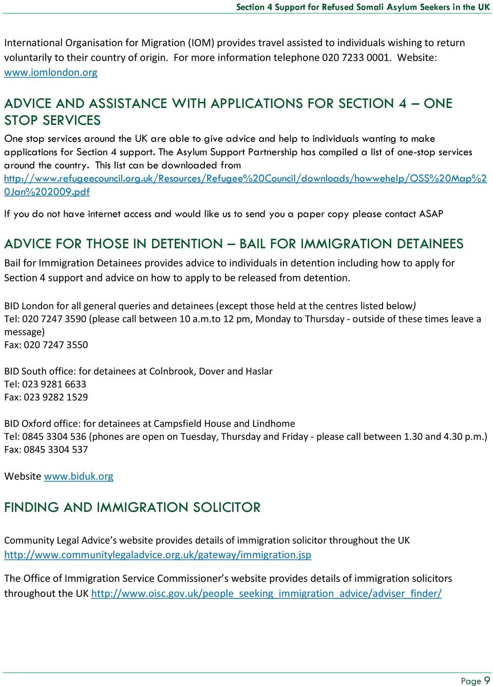 org ADVICE AND ASSISTANCE WITH APPLICATIONS FOR SECTION 4 ONE STOP SERVICES One stop services around the UK are able to give advice and help to individuals wanting to make applications for Section 4