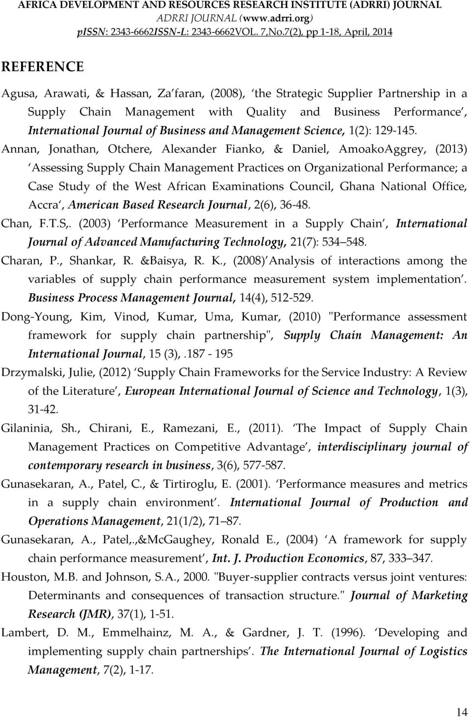 Annan, Jonathan, Otchere, Alexander Fianko, & Daniel, AmoakoAggrey, (2013) Assessing Supply Chain Management Practices on Organizational Performance; a Case Study of the West African Examinations