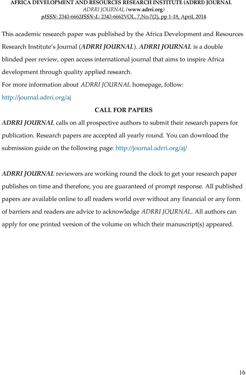For more information about ADRRI JOURNAL homepage, follow: http://journal.adrri.org/aj CALL FOR PAPERS ADRRI JOURNAL calls on all prospective authors to submit their research papers for publication.