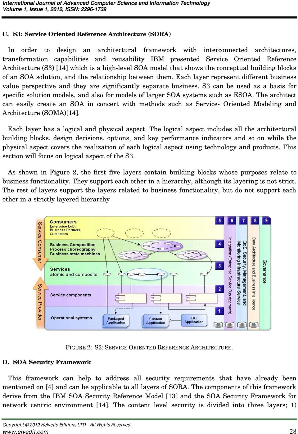 Oriented Reference Architecture (S3) [14] which is a high-level SOA model that shows the conceptual building blocks of an SOA solution, and the relationship between them.