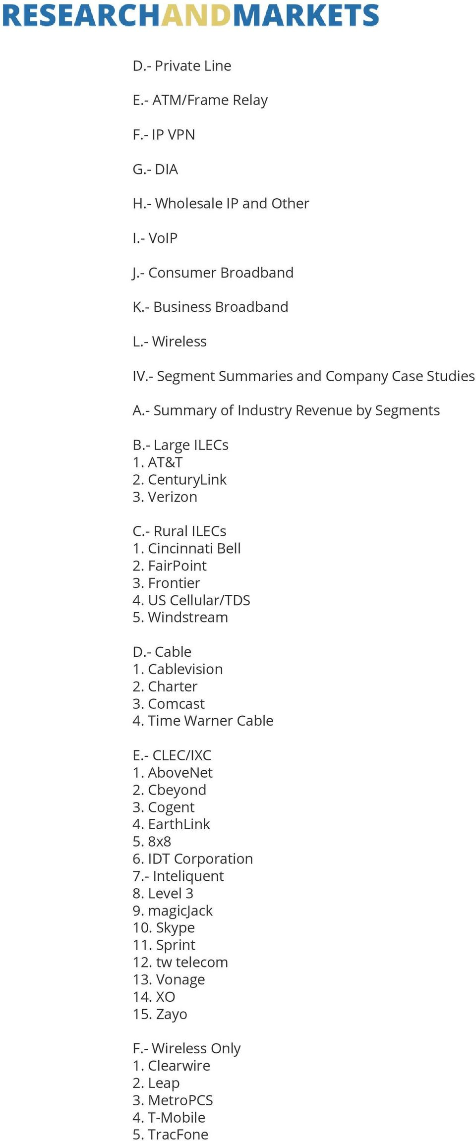FairPoint 3. Frontier 4. US Cellular/TDS 5. Windstream D.- Cable 1. Cablevision 2. Charter 3. Comcast 4. Time Warner Cable E.- CLEC/IXC 1. AboveNet 2. Cbeyond 3. Cogent 4.