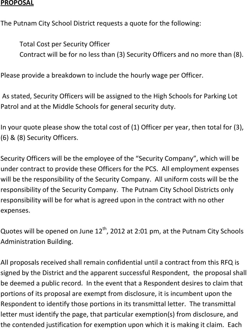 As stated, Security Officers will be assigned to the High Schools for Parking Lot Patrol and at the Middle Schools for general security duty.