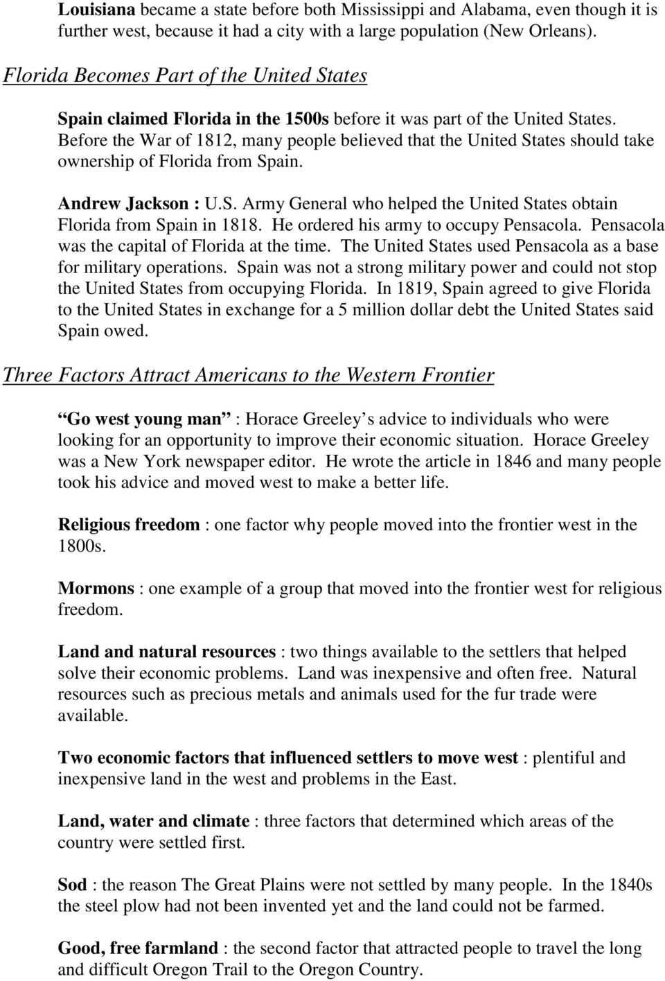 Before the War of 1812, many people believed that the United States should take ownership of Florida from Spain. Andrew Jackson : U.S. Army General who helped the United States obtain Florida from Spain in 1818.