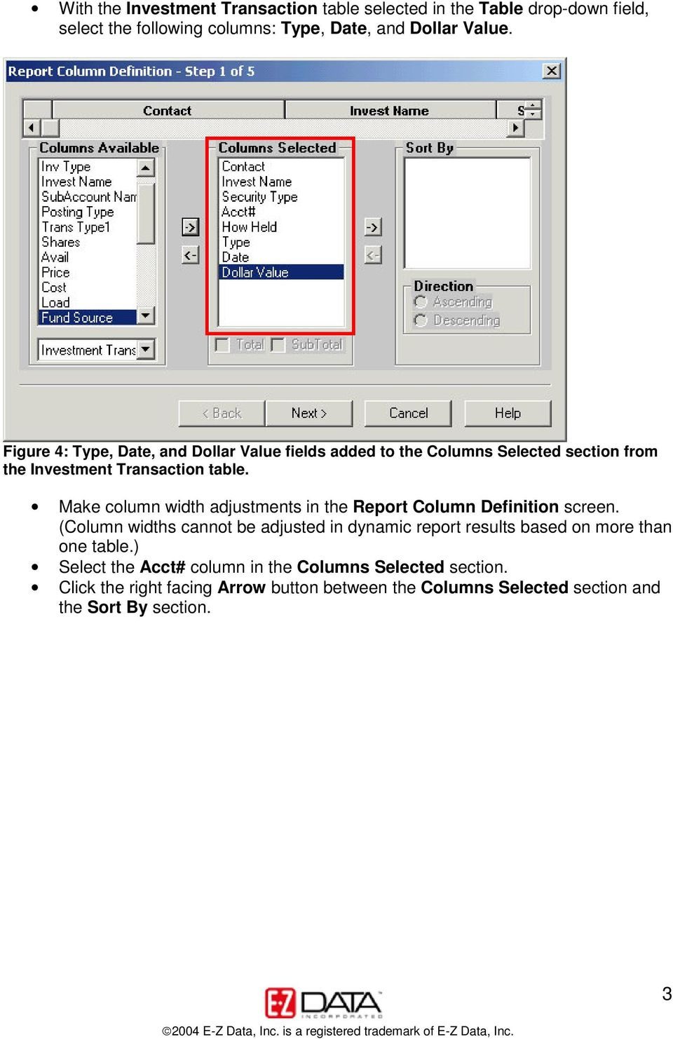 Make column width adjustments in the Report Column Definition screen.
