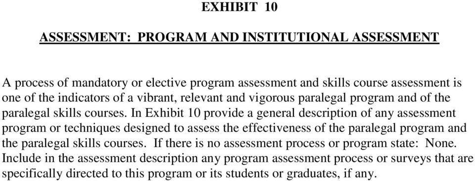 In Exhibit 10 provide a general description of any assessment program or techniques designed to assess the effectiveness of the paralegal program and the paralegal