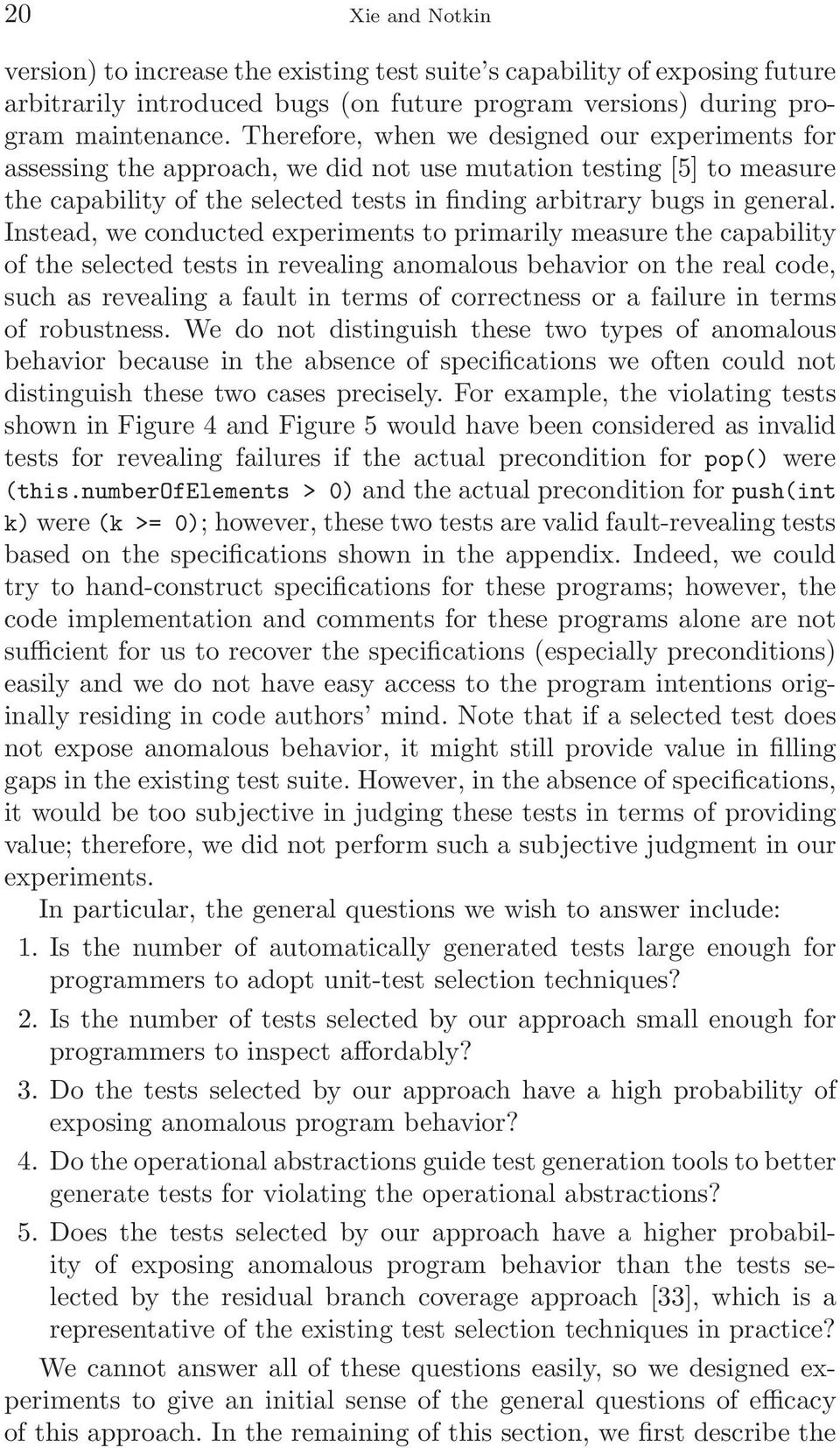 Instead, we conducted experiments to primarily measure the capability of the selected tests in revealing anomalous behavior on the real code, such as revealing a fault in terms of correctness or a