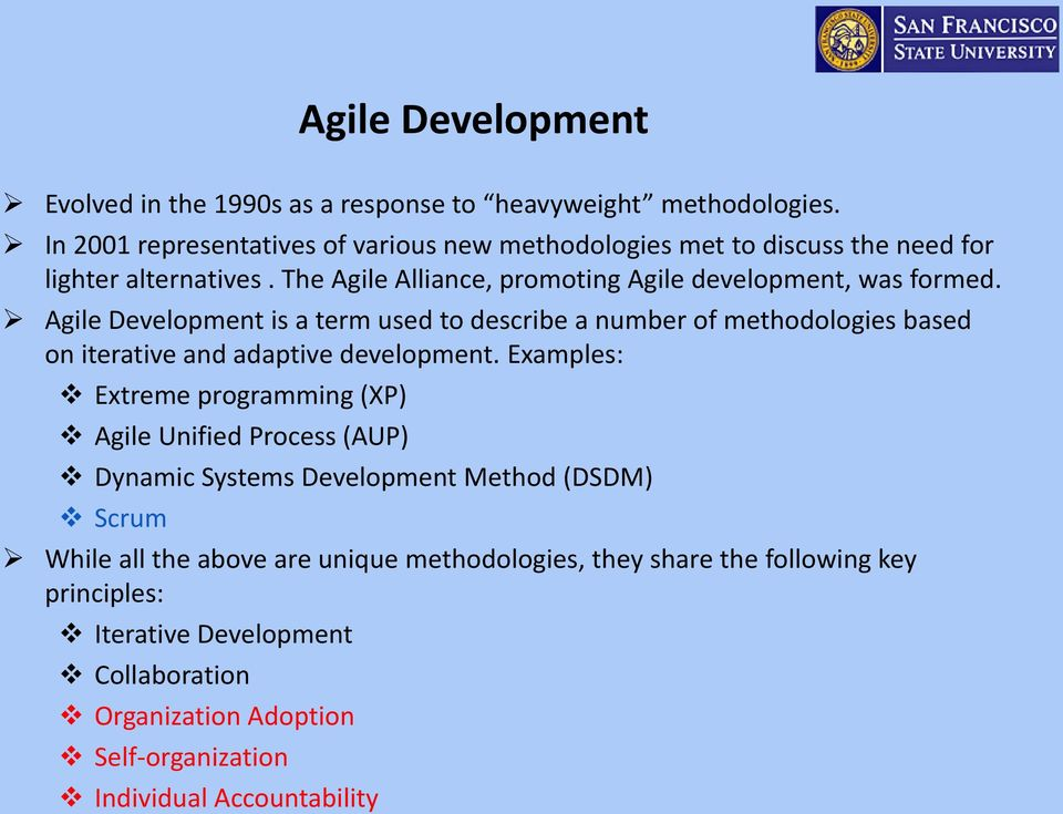 Agile Development is a term used to describe a number of methodologies based on iterative and adaptive development.