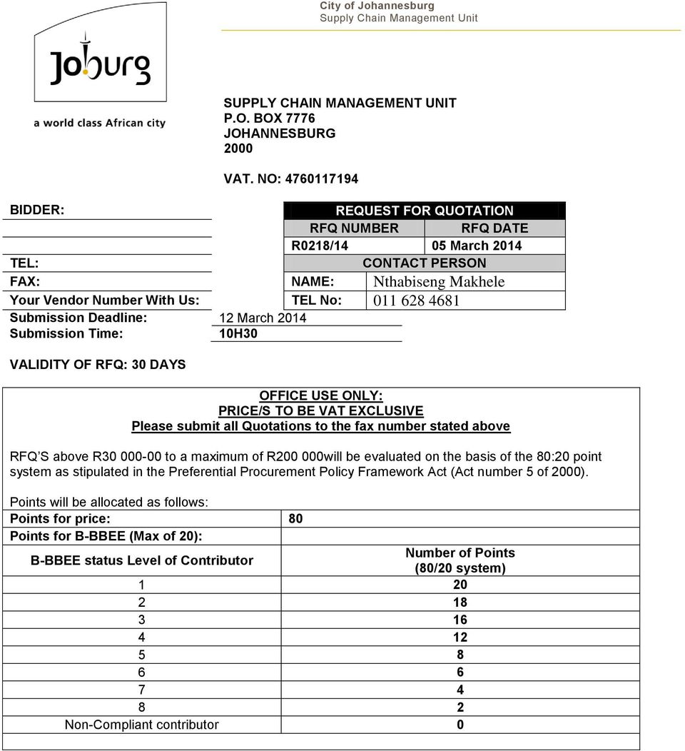 March 2014 Submission Time: 10H30 VALIDITY OF RFQ: 30 DAYS OFFICE USE ONLY: PRICE/S TO BE VAT EXCLUSIVE Please submit all Quotations to the fax number stated above RFQ S above R30 000-00 to a maximum