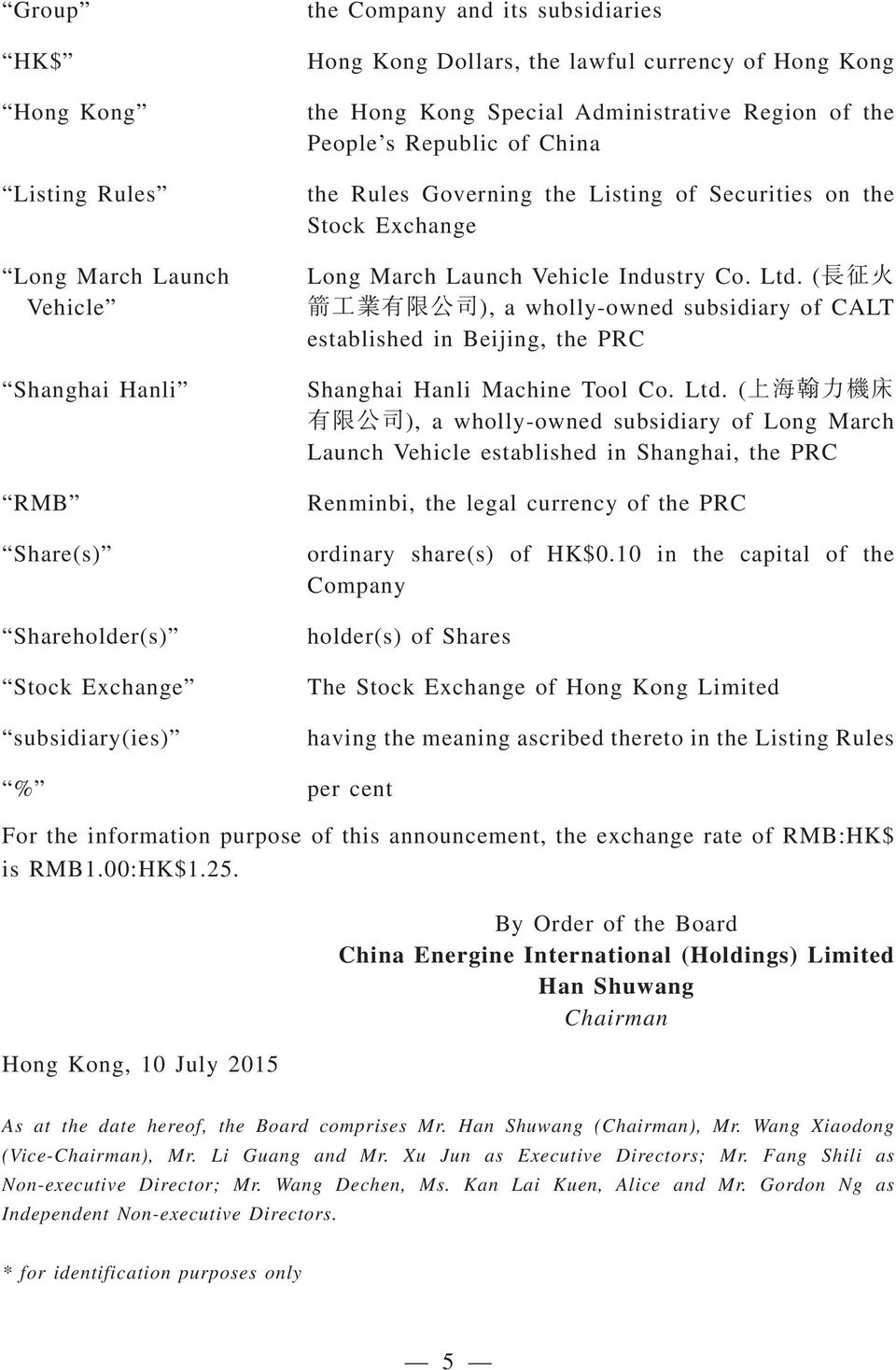 Industry Co. Ltd. ( ), a wholly-owned subsidiary of CALT established in Beijing, the PRC Shanghai Hanli Machine Tool Co. Ltd. ( ), a wholly-owned subsidiary of Long March Launch Vehicle established in Shanghai, the PRC Renminbi, the legal currency of the PRC ordinary share(s) of HK$0.