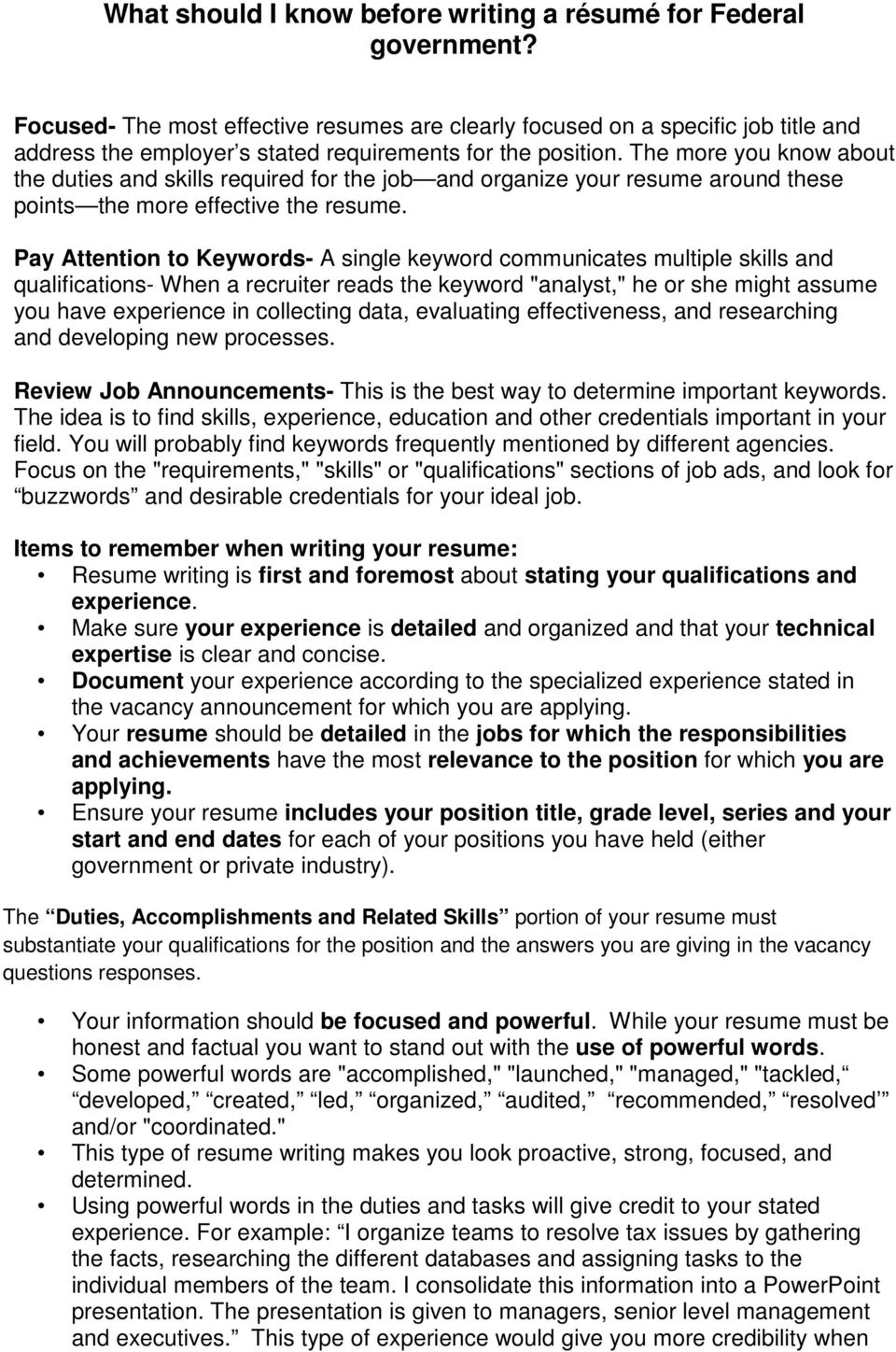 The more you know about the duties and skills required for the job and organize your resume around these points the more effective the resume.