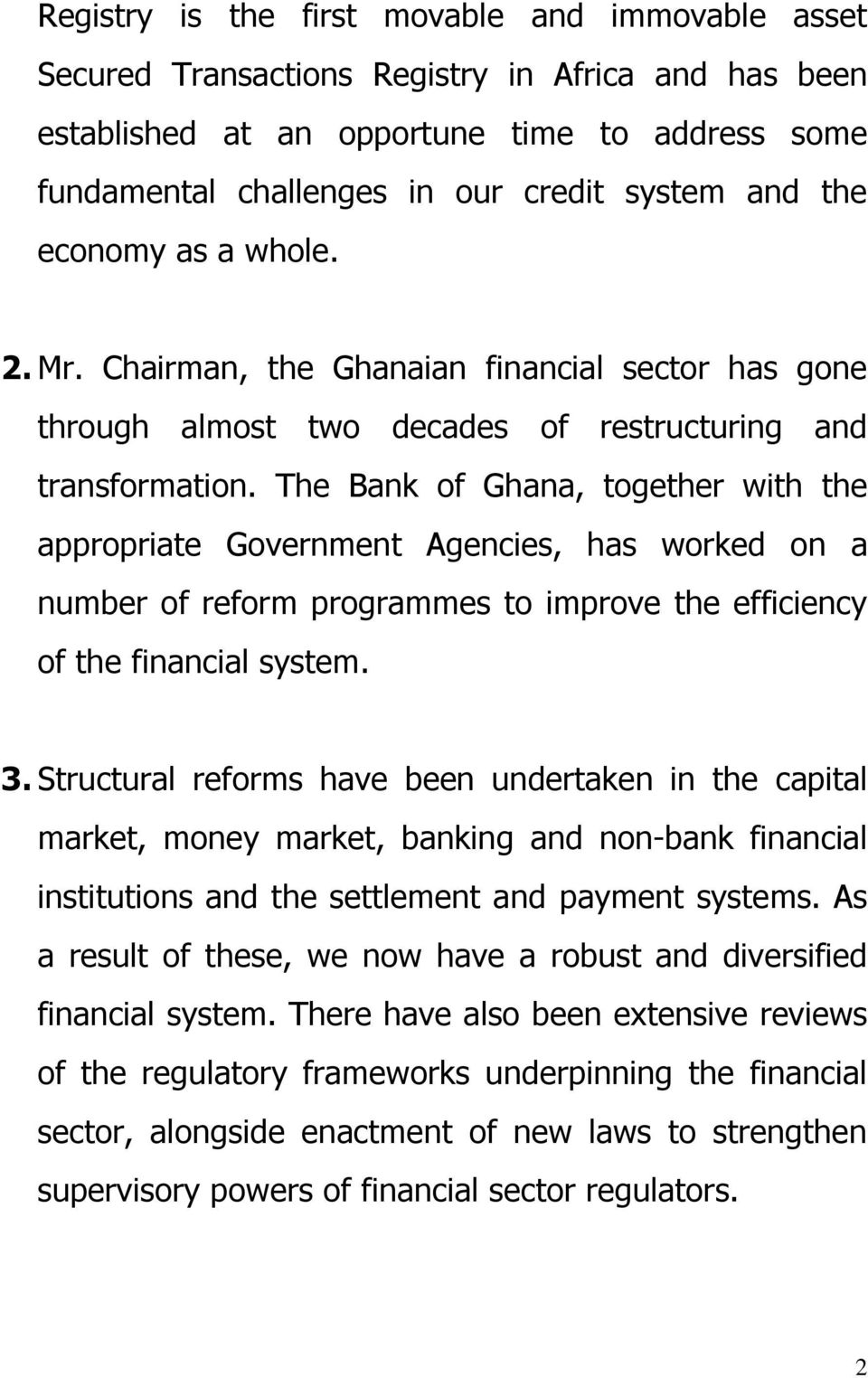 The Bank of Ghana, together with the appropriate Government Agencies, has worked on a number of reform programmes to improve the efficiency of the financial system. 3.