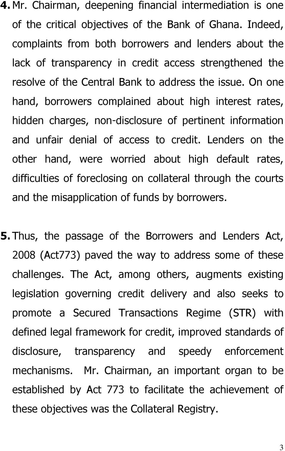 On one hand, borrowers complained about high interest rates, hidden charges, non-disclosure of pertinent information and unfair denial of access to credit.