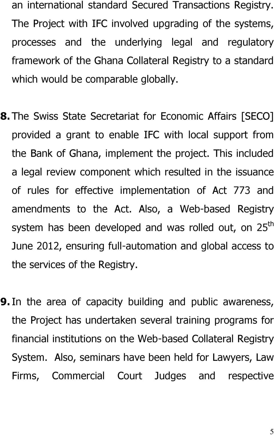 8. The Swiss State Secretariat for Economic Affairs [SECO] provided a grant to enable IFC with local support from the Bank of Ghana, implement the project.