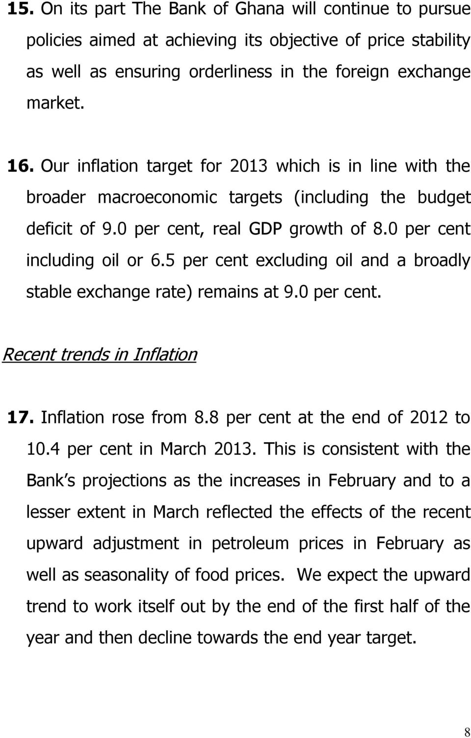 5 per cent excluding oil and a broadly stable exchange rate) remains at 9.0 per cent. Recent trends in Inflation 17. Inflation rose from 8.8 per cent at the end of 2012 to 10.4 per cent in March 2013.