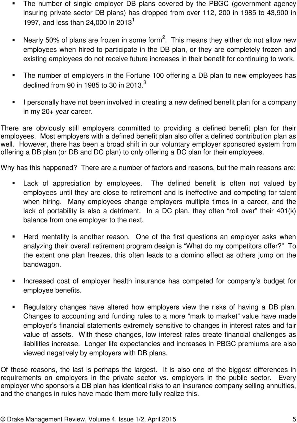 This means they either do not allow new employees when hired to participate in the DB plan, or they are completely frozen and existing employees do not receive future increases in their benefit for