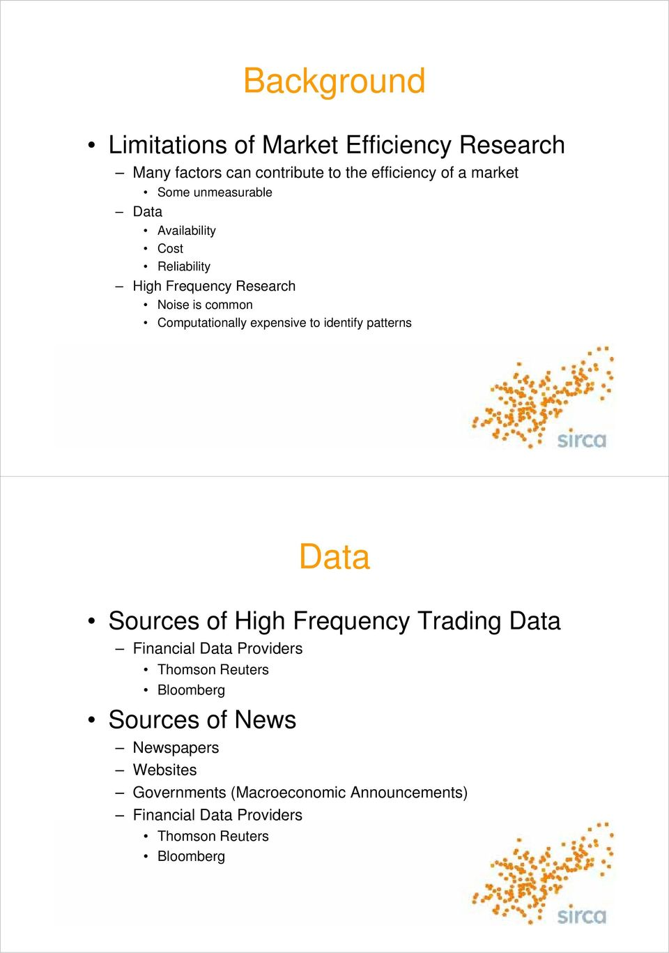 identify patterns Data Sources of High Frequency Trading Data Financial Data Providers Thomson Reuters Bloomberg