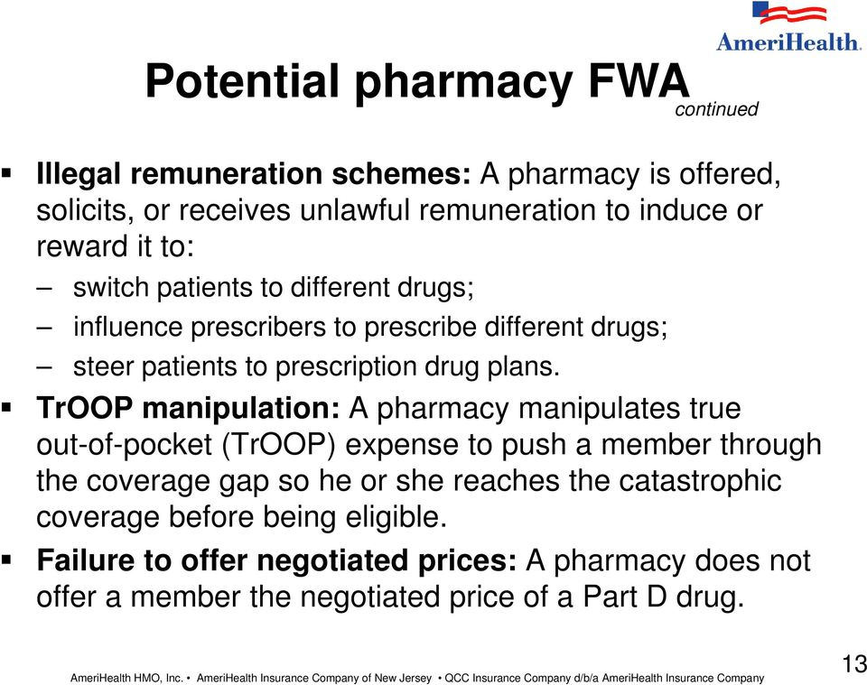 TrOOP manipulation: A pharmacy manipulates true out-of-pocket (TrOOP) expense to push a member through the coverage gap so he or she reaches the