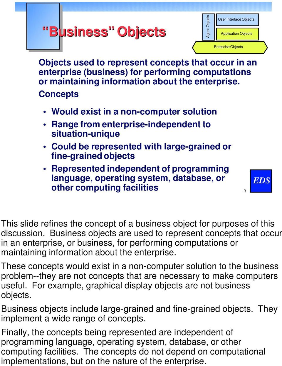 Concepts Would exist in a non-computer solution Range from enterprise-independent to situation-unique Could be represented with large-grained or fine-grained objects Represented independent of