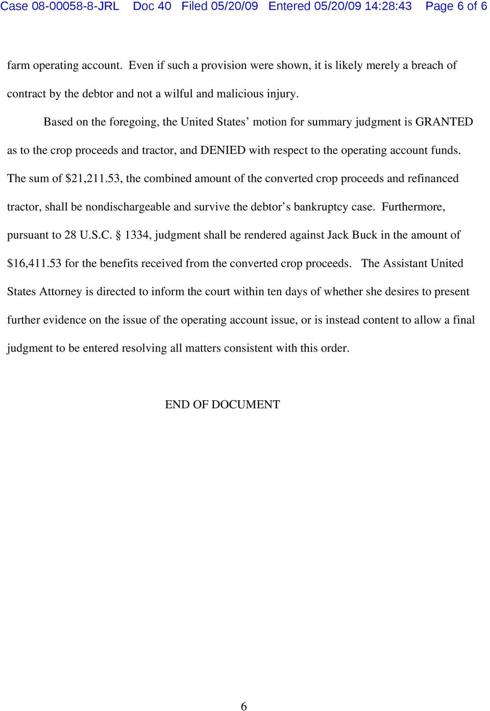 Based on the foregoing, the United States motion for summary judgment is GRANTED as to the crop proceeds and tractor, and DENIED with respect to the operating account funds. The sum of $21,211.
