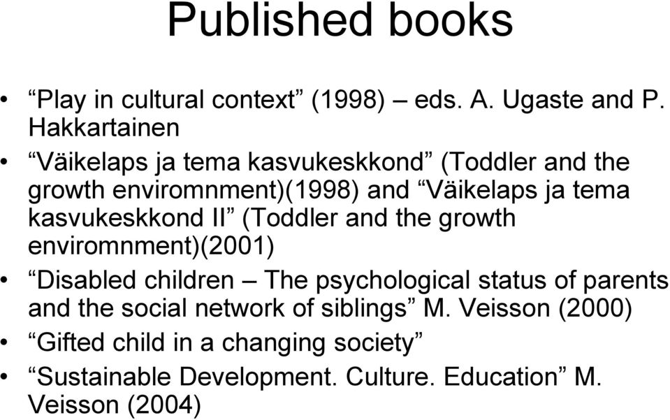 kasvukeskkond II (Toddler and the growth enviromnment)(2001) Disabled children The psychological status of