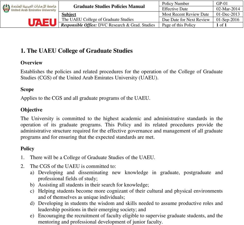 Scope Applies to the CGS and all graduate programs of the UAEU. Objective The University is committed to the highest academic and administrative standards in the operation of its graduate programs.