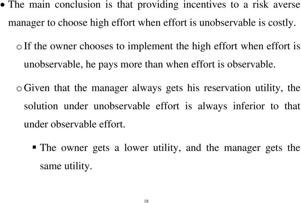o If the owner chooses to implement the high effort when effort is unobservable, he pays more than when effort is
