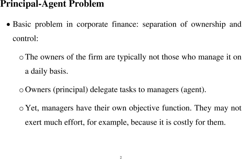 o Owners (principal) delegate tasks to managers (agent).