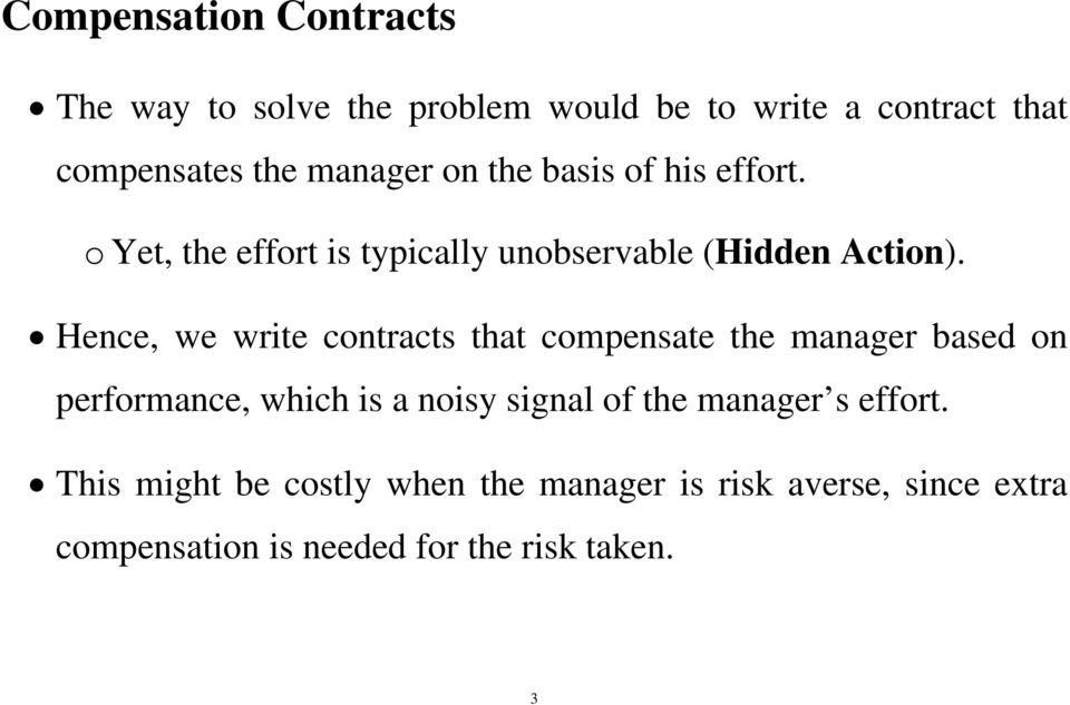 Hence, we write contracts that compensate the manager based on performance, which is a noisy signal of the