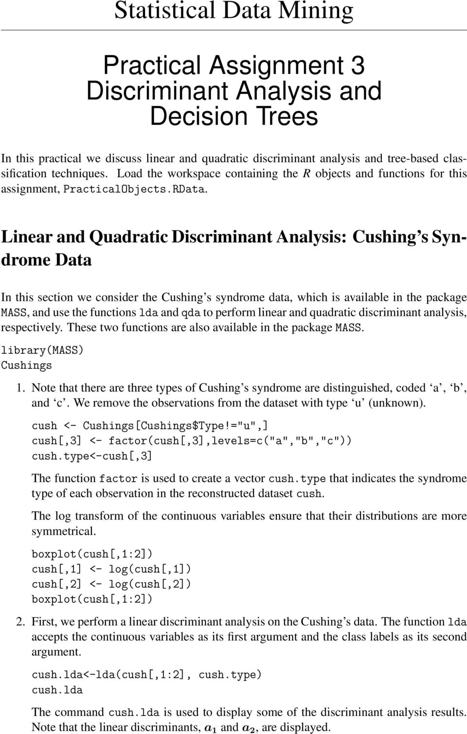 Linear and Quadratic Discriminant Analysis: Cushing s Syndrome Data In this section we consider the Cushing s syndrome data, which is available in the package MASS, and use the functions lda and qda