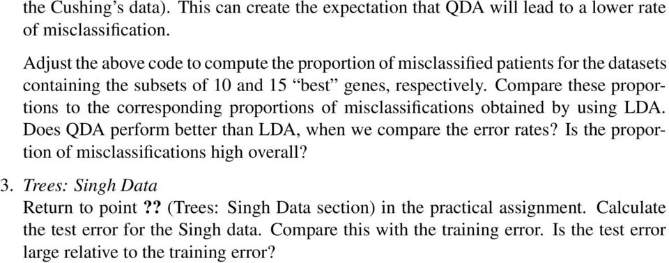 Compare these proportions to the corresponding proportions of misclassifications obtained by using LDA. Does QDA perform better than LDA, when we compare the error rates?