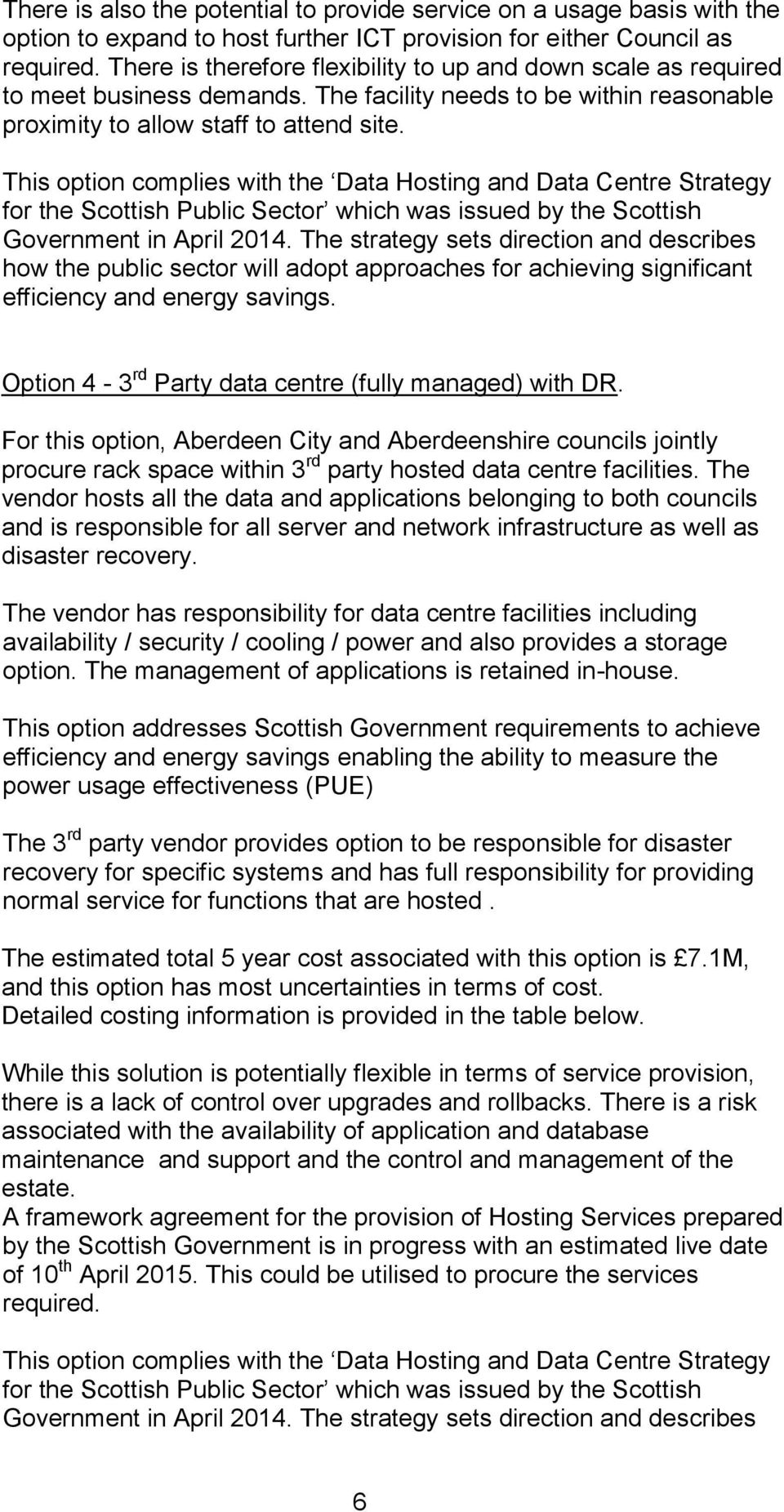 This option complies with the Data Hosting and Data Centre Strategy for the Scottish Public Sector which was issued by the Scottish Government in April 2014.