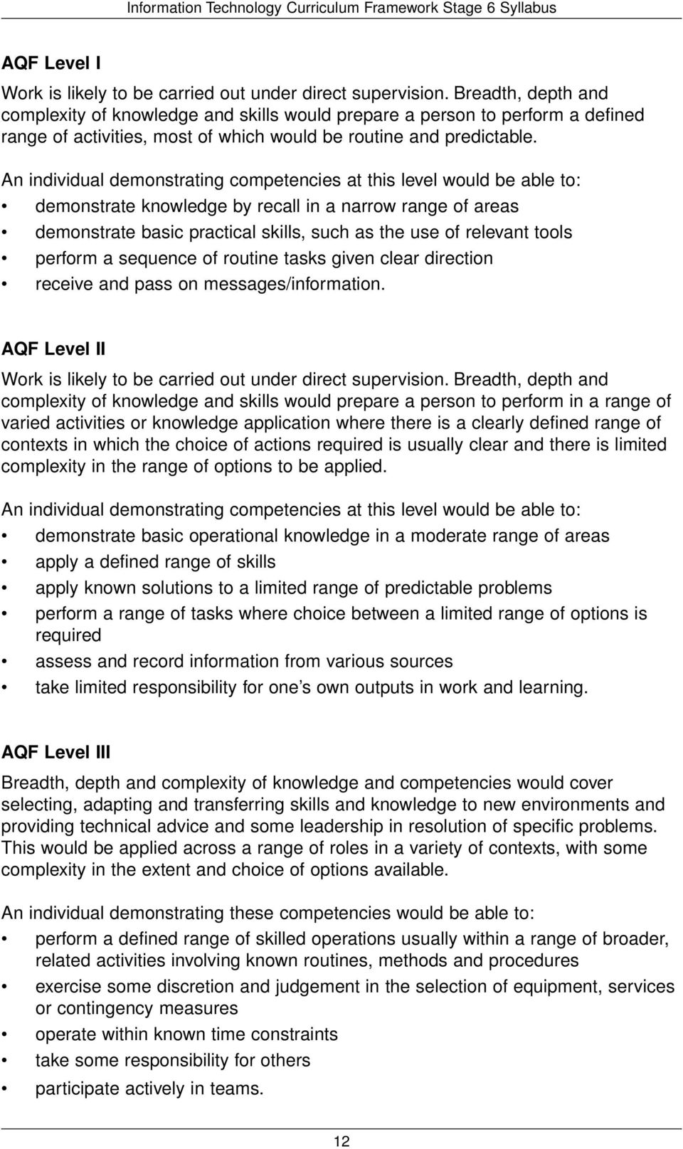An individual demonstrating competencies at this level would be able to: demonstrate knowledge by recall in a narrow range of areas demonstrate basic practical skills, such as the use of relevant