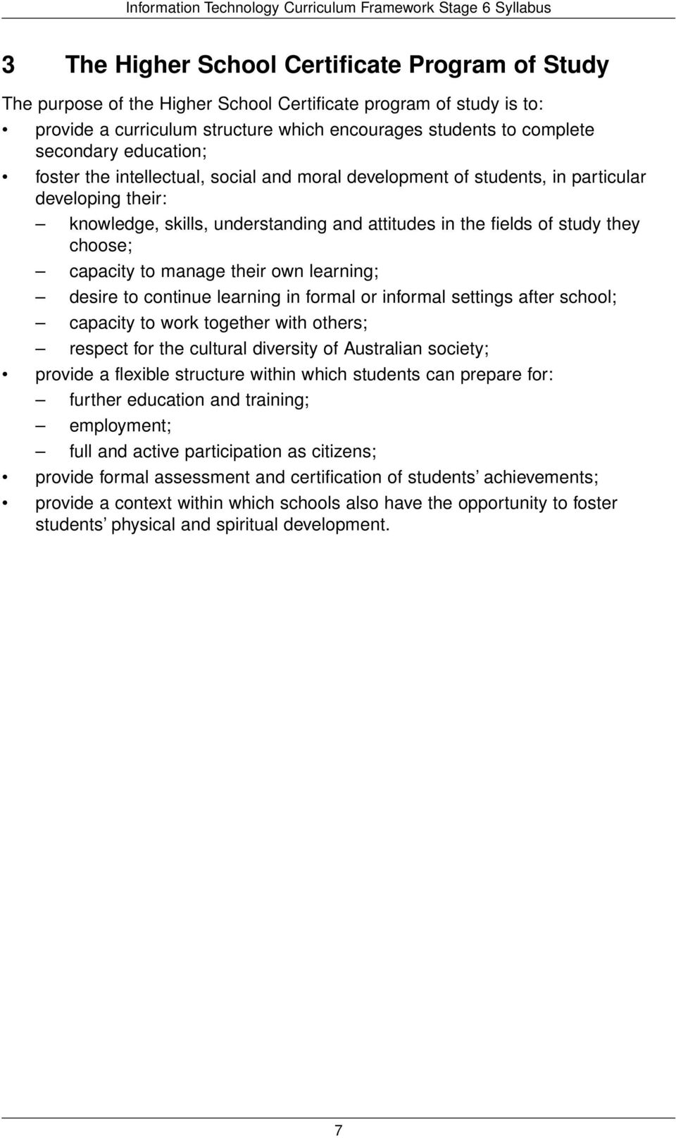 capacity to manage their own learning; desire to continue learning in formal or informal settings after school; capacity to work together with others; respect for the cultural diversity of Australian